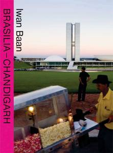 Iwan Baan - Brasilia-Chandigarh.