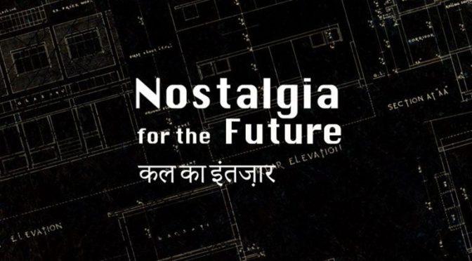 Film: Nostalgia for the Future: A Film by Avijit Mukul Kishore and Rohan Shivkumar